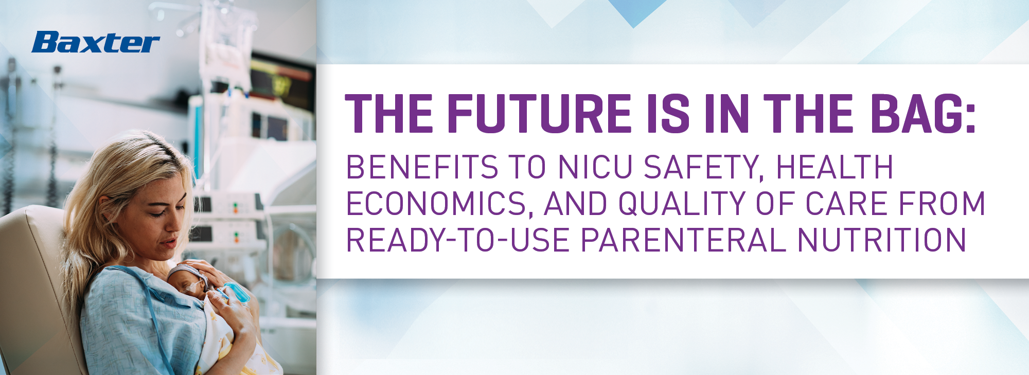THE FUTURE IS IN THE BAG: BENEFITS TO NICU SAFETY, HEALTH ECONOMICS, AND QUALITY OF CARE FROM READY¬ TO ¬USE PARENTERAL NUTRITION